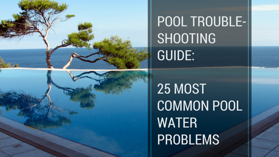 pool troubleshooting guide 25 most common pool water problems ultimate how to step by step